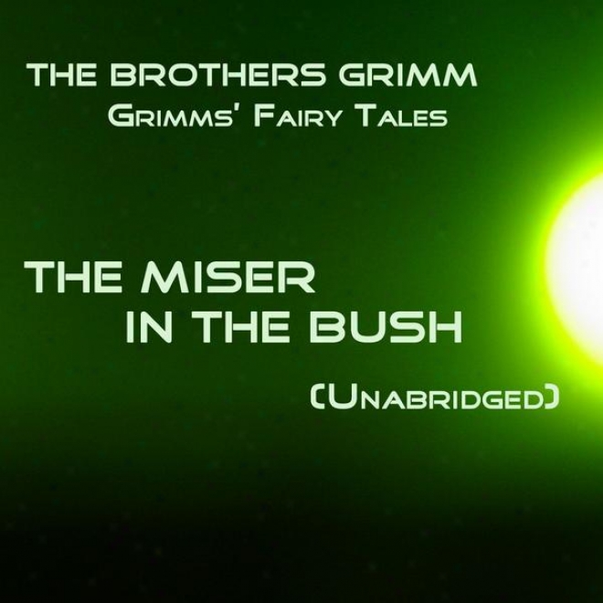 Grimmsâ' Fairy Tales, The Miser In The Bush, Unabridged Story, By The Brothers Grimm