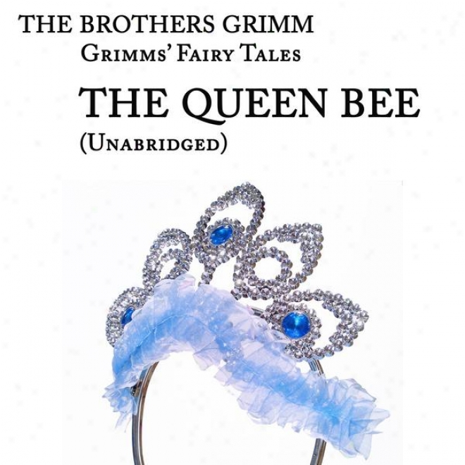 Grimms' Fairy Talea, The Queen Bee, Unabridged Story, By The Brothers Grimm