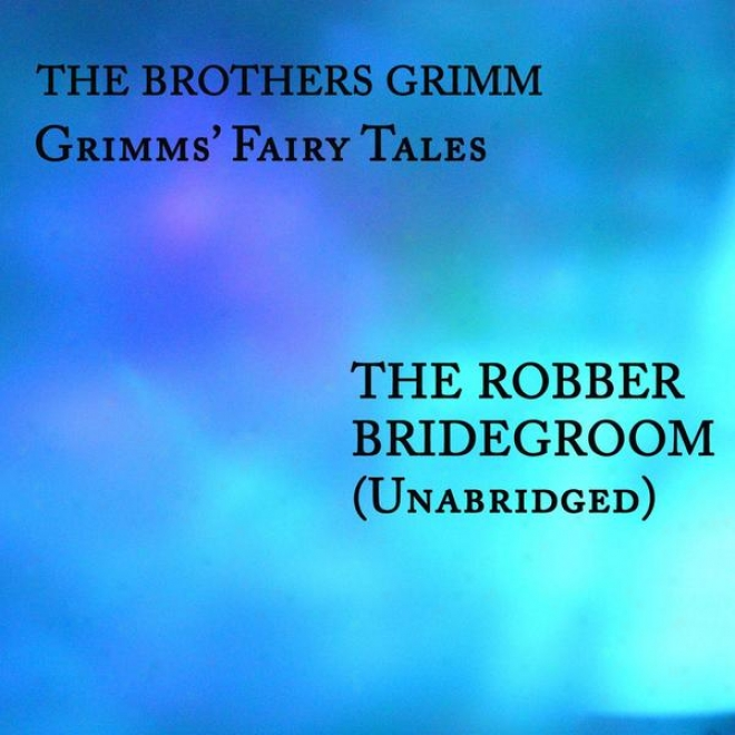 Grimms' Fairy Tales, The Robber Bridegroom, Unabridged Anecdote, By The Brothers Grimm