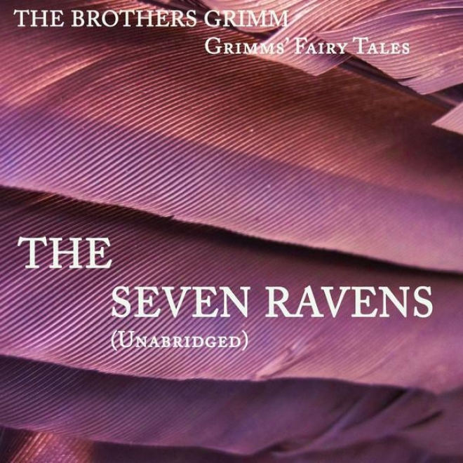 Grimms' Fairy Tales, The Seven Ravens, Unabridged Story, By The Brothers Grimm, Audiobook