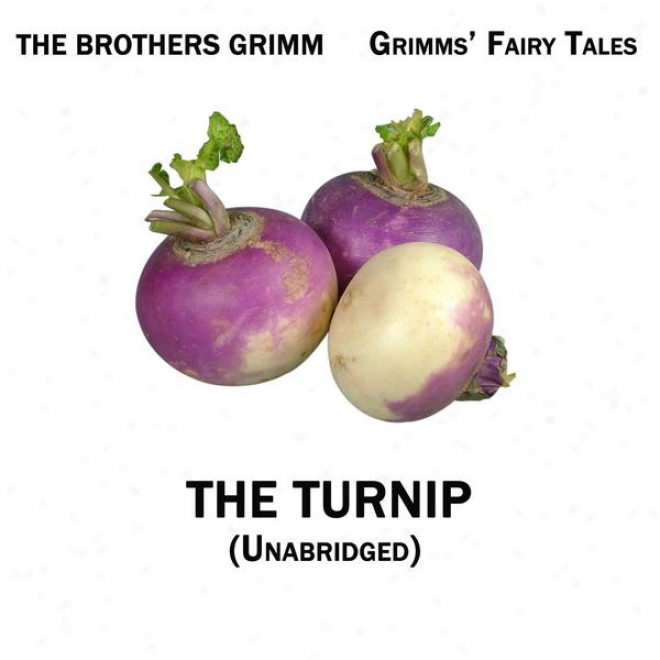 Grimms' Fairy Tales, The Turnip, Unabridyed Story, By The Brothers Grimm, Audiobook