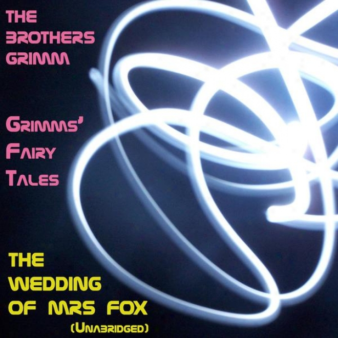 Grimmsâ' Fairy Tales, The Wedding Of Mrs Fox, Unabridged Story, By The Brothrs Grimm