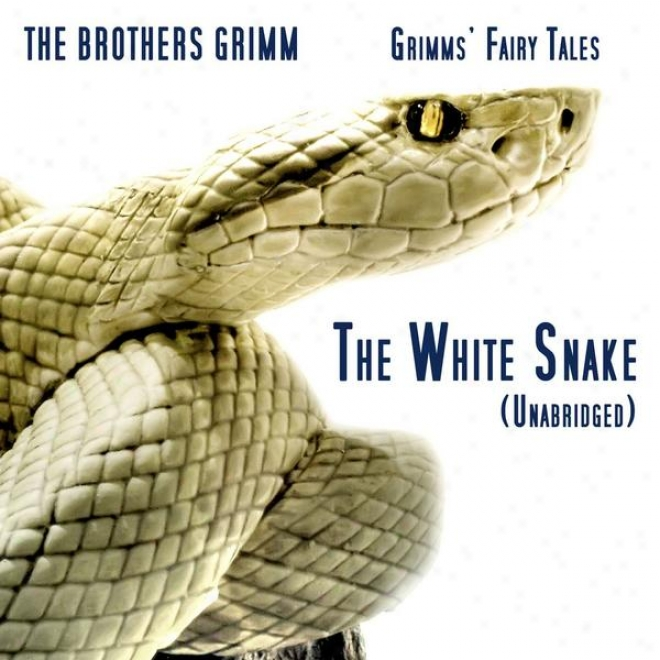Grimms' Fairy Tales, The White Snake, Unabridged Story,B y The Brothers Grimm