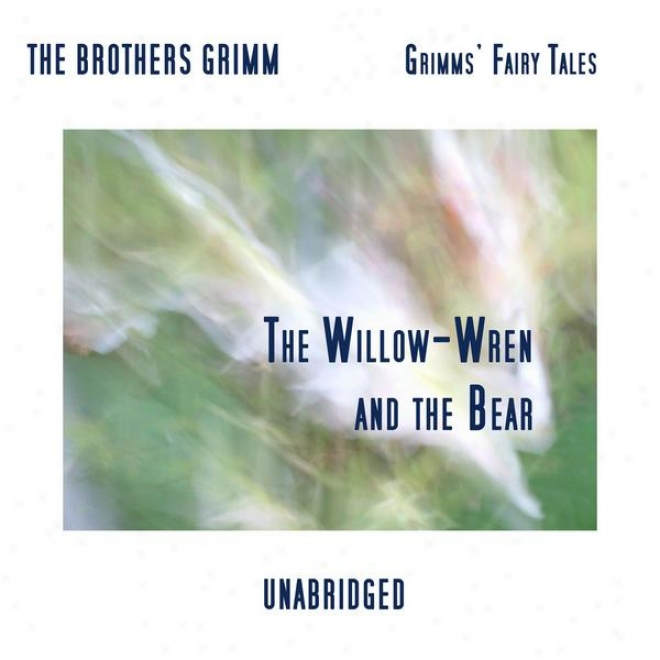 Grimmsâ' Fay Tales, The Willow-wren And The Bear, Unabridged Story, By The Brothers Grimm