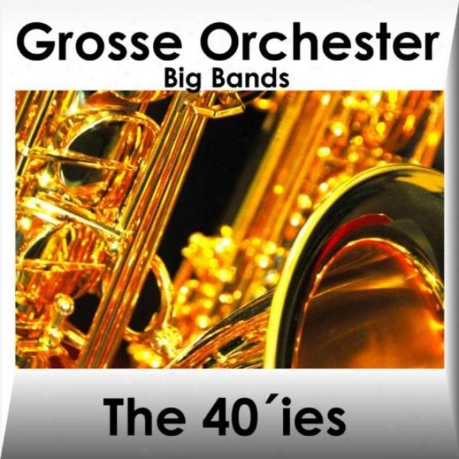 Grosse Orchester Der 40 Er Jahre - Orchestras Of The 40â´ies - Vol. 2 - Big Band