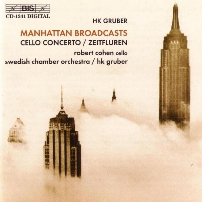 Gruber, H.k.: Manhattan Broadcasts / Cello Concerto / Zeitfiuren (timescapes)