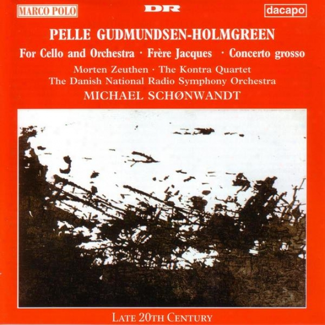 Gudmundsen-holmgreen: For Cello And Orchestra / Concerto Grosso / Frere Jacques
