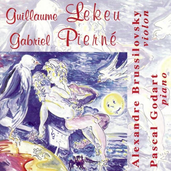 Guillaume Lekeu: Sonate En Sol Majeur - Gabriel Piernã©: Sonate En Rã© Majeur Opus 36