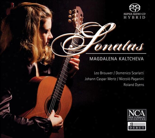 Guitar Recital: Kaltcheva, Magdalena - Brouwer, L. / Scarlatti, D. / Mertz, J.k. / Paganini, N. / Dyens, R. (sonatas)