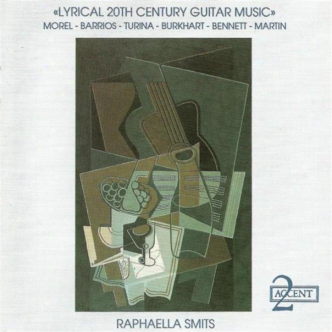 Guitar Recital: Smits, Raphaella - Morel, J. / Barrios, M.a. / Turina, J. / Burkhart, F. / Bennett, R.r. (lyrical 20th Centenary Gui