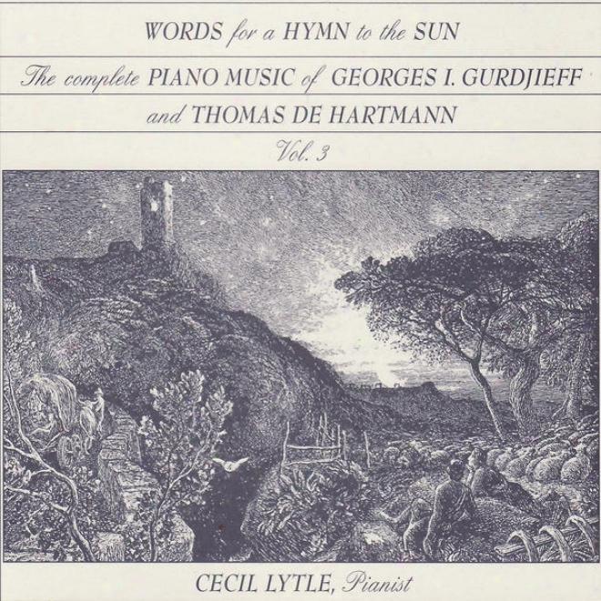 Gurdijeff / De Hartmann: Words For A Hymn To The Sun, The Complete Piano Music Of Georges Gurdjieff & Thomas De Hartmann, Vol. 3