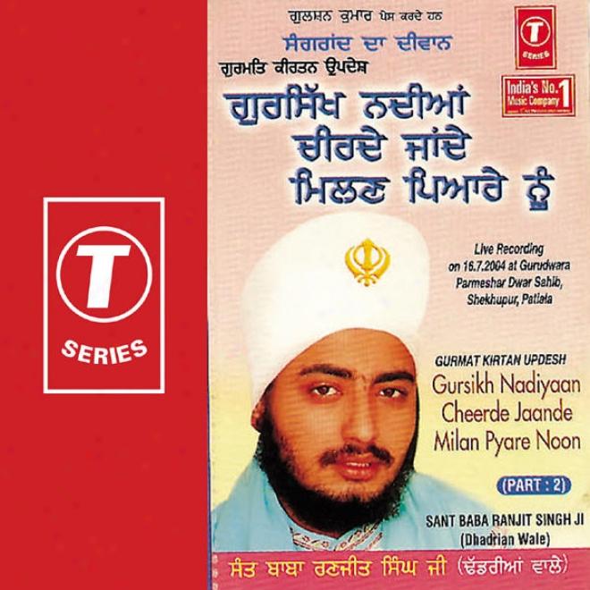 Gurmat Kirtan Updesh Gursikh Nadiyaan Cheerde Jaande Milan Pyare Noon (part 2)