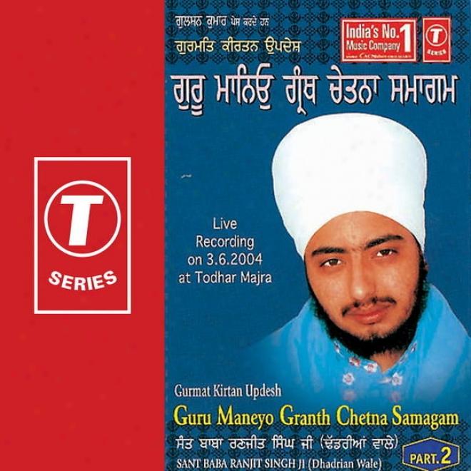 Gurmat Kirtan Updesh Guru Maneyo Granth Chetna Samagm Thodar Majri (part 2)