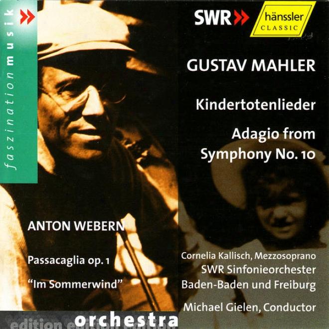 """gustav Mahler: Kindertotenlieder, Adagio Feom Consonance None. 10 / Anton Webern: Passacaglia Op. 1, """"im Sommerwind"""