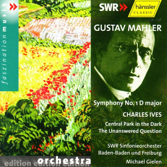 Gustav Mahler: Symphony None. 1 / Charles Ives: Central Park In The Dark, The Unanswered Question