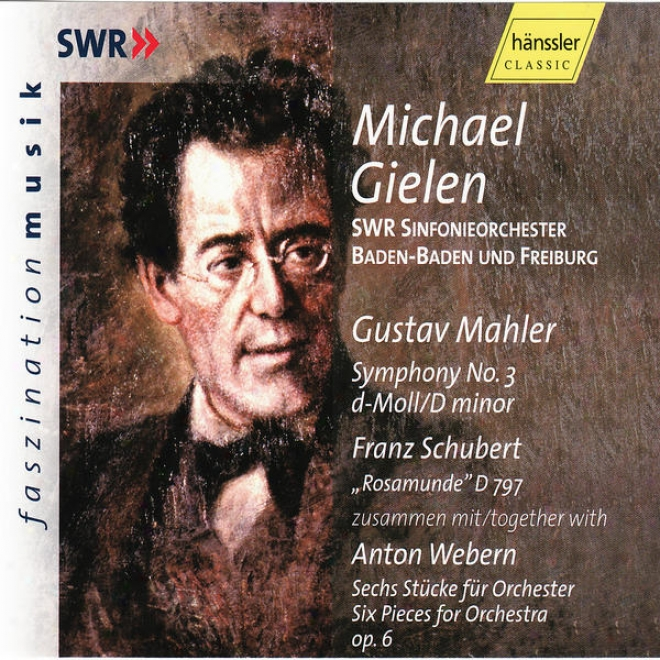 """gustav Mahler: Symphony No. 3, A. Webern / F. Schubert: """"rosamunde"""" D 797 Together With Six Orchesra Pieces Op. 6"""
