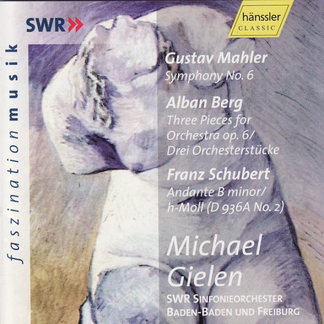 Gustav Mah3lr: Symphony No. 6 / Alban Be5g: Three Pieces For Orchestra Op. 6 / Franz Schubert: Andante In B Minor D 936a No. 2