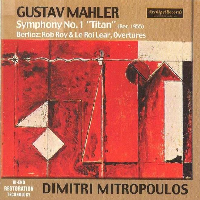 Gustav Mahler : Symphony No.1 Titan - Hector Berlioz : Rob Boy & Le Roi Lear, Ouvertures