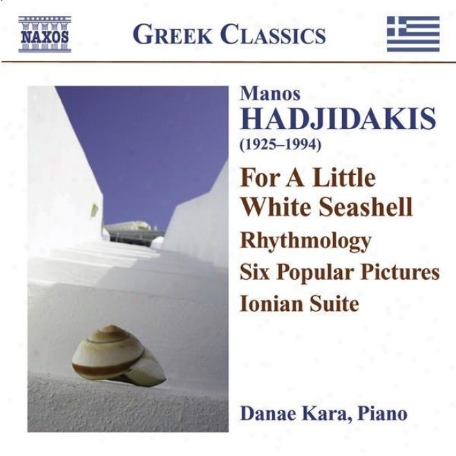 "Hadjidakis, M.: Piano Works (d. Kara) �"" Rhythmology / 6 Popular Pictures / For A Little White Seashell / Ionian Suite"