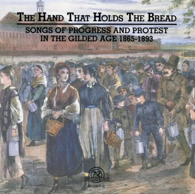 Hand That Holds The Bread: Progress And Protest In The Gilded Age Songs From The Civil War To The Columbian Exposition