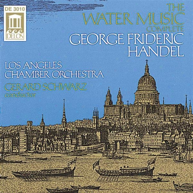 Handel, G.: Water Music (complete) (los Anbeles Chamber Orchestra, Schwarz)
