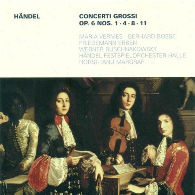 Handel, G.f.: Concerti Grossi - Op. 6, Nos. 1, 4, 8, 11 (handel Festival Chamber Orchestra, Margraf)