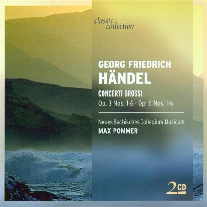 Handel, G.f.: Concerti Grossi - Opp. 3, 6 (new Bach Collegium Musicum Leipzig, Pommer)