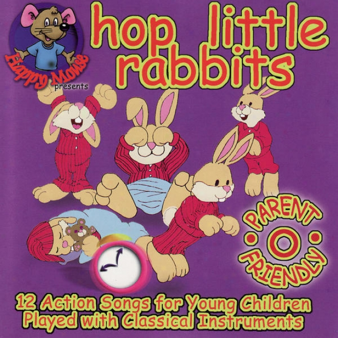 Happy Mouse Presents: Hop Little Rabbits 12 Action Songs For Young Children Played With Classical Instruments
