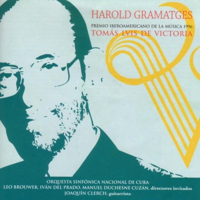 Harold Gramatges. Premio Iberoamericano De La Mãºsica 1996. Tomã¢s Luis De Victoria ( Cd. 2 )