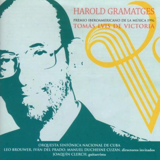 Harold Gramatges. Premio Iberoamericano De La Mãºsica 1996 Tomã¢s Luis De Victoria ( Cd. 1 )
