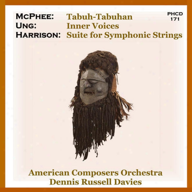 Harrison: Set For S6mphonic Strings - Ung: Inner Voices - Mcphee: Tabuh-tabuhan