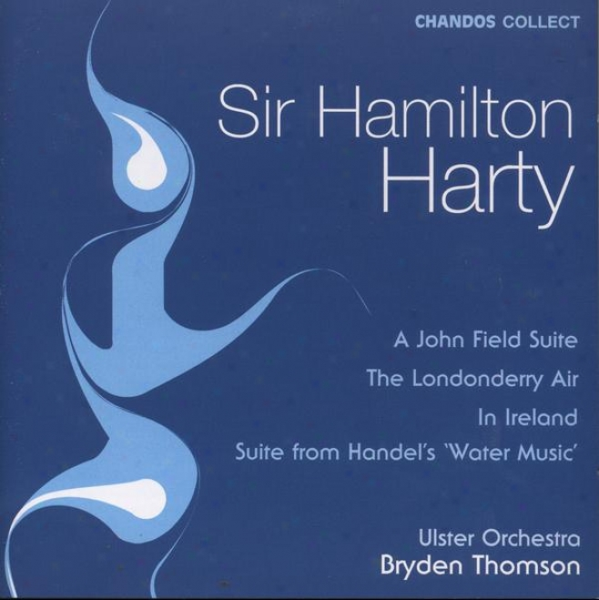 Harty:  John Field Suite; Londonderry Air; Handel's Wate Music; In Ireland