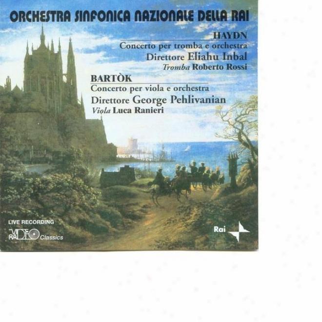 Haydn: Cocnerto Per Tromba E Orchestra - Bartã³k: Concerto Per Viola E Orchestrra