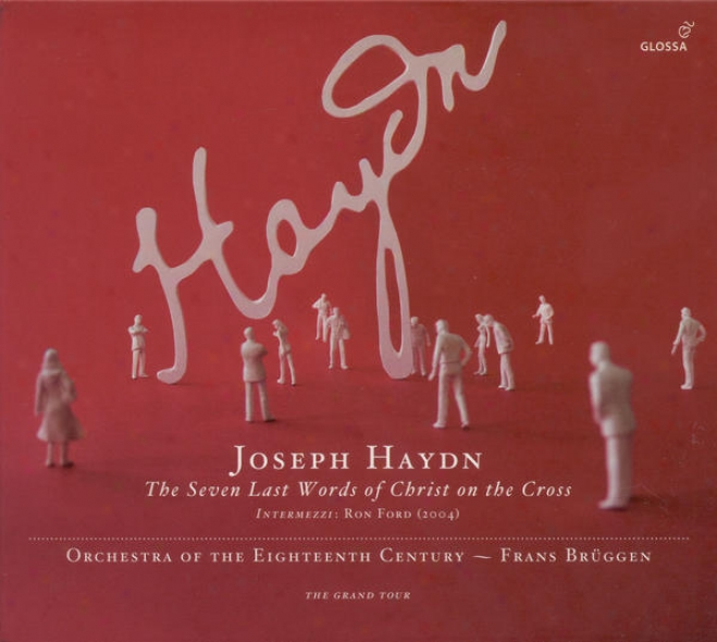 Haydn, J.: 7 Letzten Worte Unseres Erlosers Am Kreuze (die) (the 7 Last Words) (orchestra Of The1 8th Century, Brugegn)