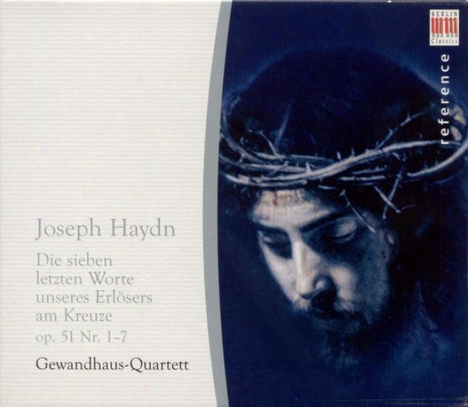 Haydn, J.: 7 Letzten Worte Unseres Erlosers Am Kreuze (die) (the 7 Last Words) (gewandhaus Quartet)