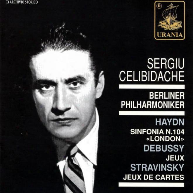 """""""haydn: Sinfonia N. 104 """"""""london""""""""; Debussy: Jeux; Stravinsky: Jeux De Cartes"""""""