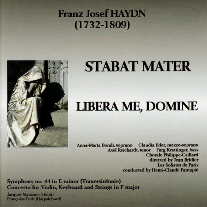 Haydn: Stabat Mater, Symphony No. 44 In E Minor, Concerto In F Major, Libera Me, Domine