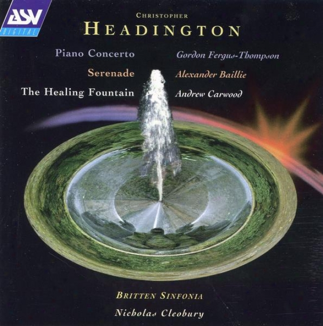 Headington: Piano Concerto; The Healing Fountain; Serenade For Cello & Strings
