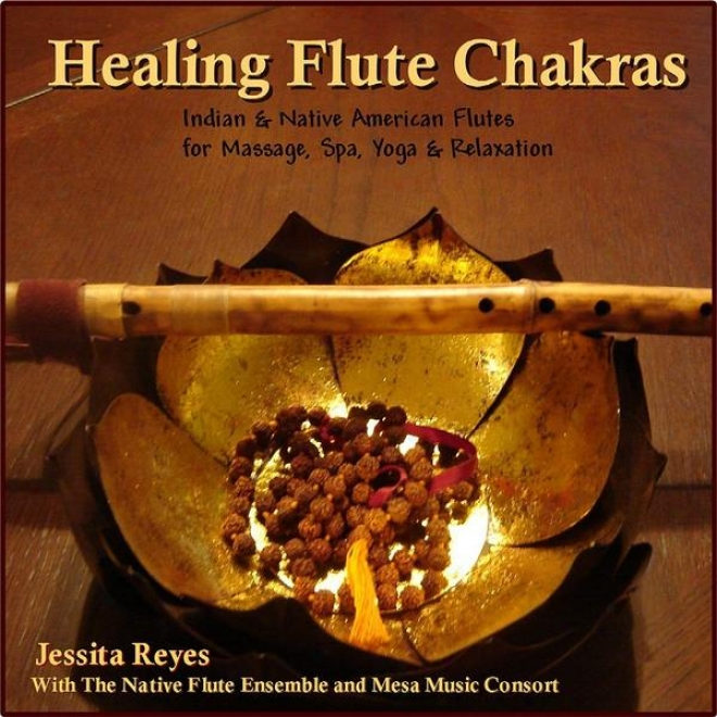 Healing Flute Chakras (native American & Indian Flute For Massage, Spa, Yoga & Relaxation)