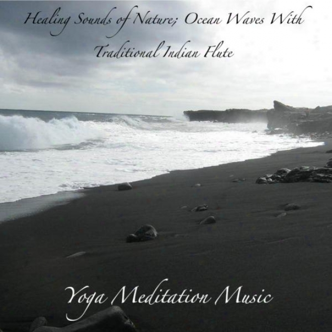 Healing Sounds O f Nature; Ocean Waves With Traditional Indian Flute: Music For Deep Meditation, Relaxation And Yoga