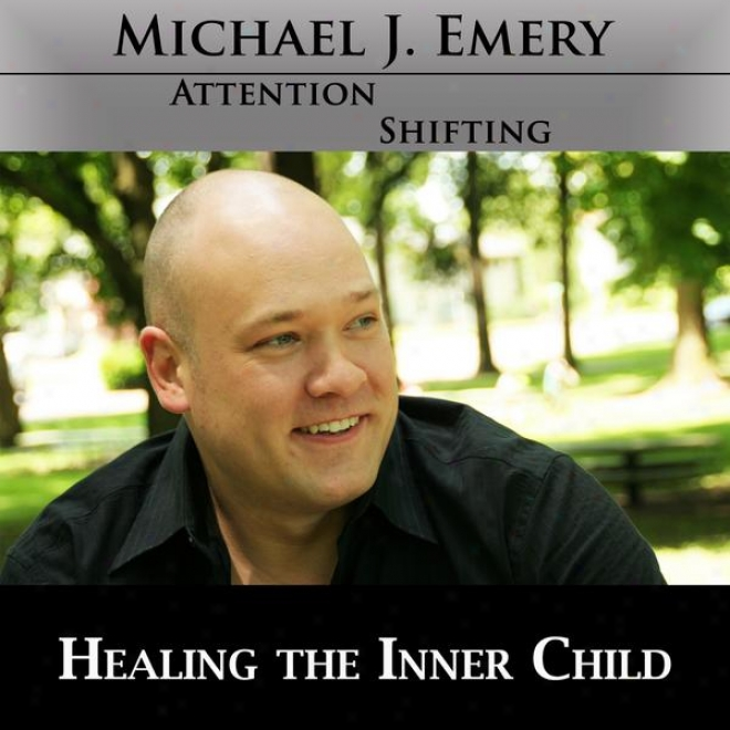 Healing The Innerr Child - Let Go Of The Past And Move Forward Using Nlp And Hypnosis Mp3 Audio Program
