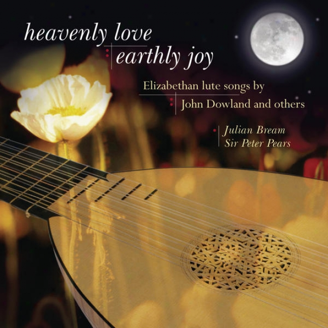 Heavenly Love, Earthly Joy - Elizabethan Lutte Songs By John Dowland And Others