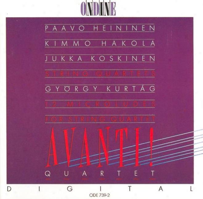 Heininen, P. / Hakola, K. / Kurtag, G. / Koskinen, J.: String Quartets (avanti Quartet)