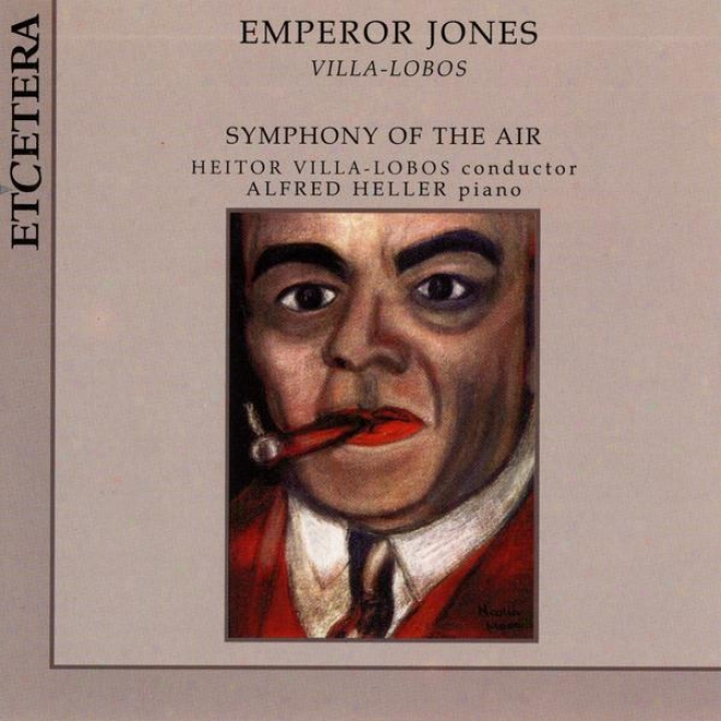 Heitor Villa-lobos, Emperor Jones, Symphony Of The Air Conducted By Heitor Villa-lobos