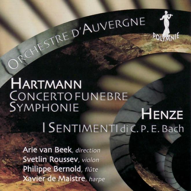 Henze: I Sentimenti Di C.p.e. Bach - Hartmann: Concerto Funã¸bre, Iv Symphonie