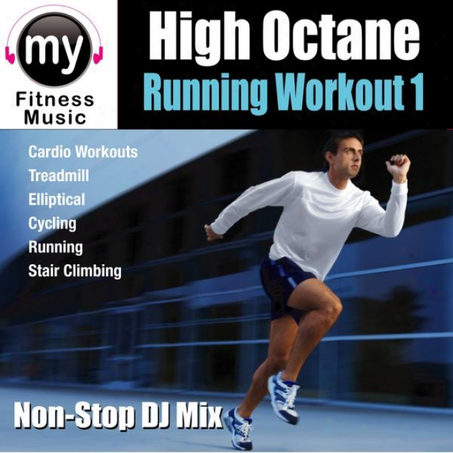 High Octane Running Workout 1 (non-stop Mix For Running, Ellpitical, Stair Climber, Trezdmill, Biking, Exercise)