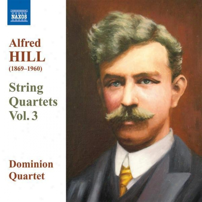 Hill, Alfred: String Quartets, Vol. 3 (dominion String Quzrtet) - Nos. 5, 7, 9