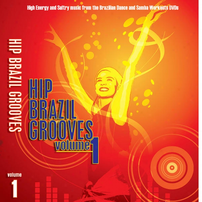 Hip Brazil Grooves, Vol. 1: High Energy And Sultry Music From The Brazilian And Samba Faction Dance Workour Dvds Plus!