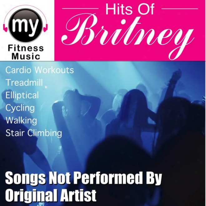 Hits Of Britney (non-stop Mix For Walking,-Jogging, Elliptical, Stair Climber, Treadmill, Biking, Exercise)