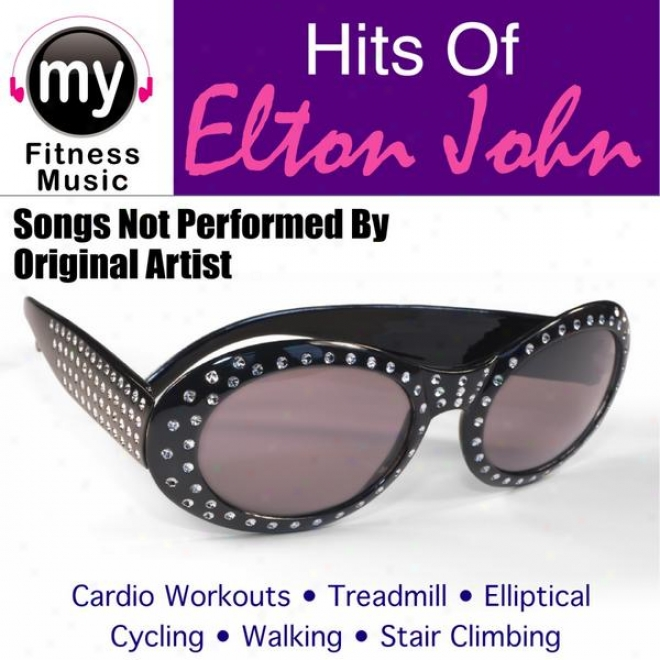 Hits Of Elton (non-stop Mix For Walking, Jogging, Elliptical, Stair Climber, Treadmill, Biking, Exercise)
